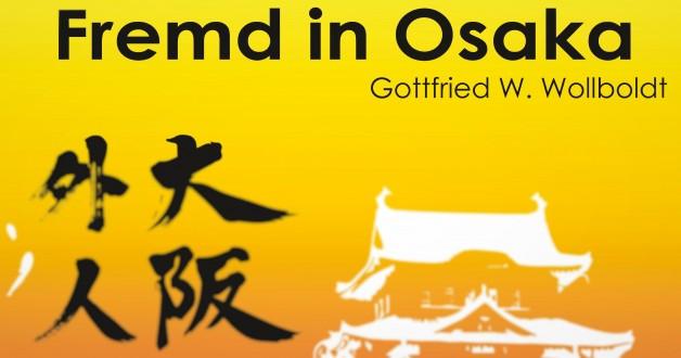 Fremd in Osaka – Gottfried W. Wollboldt